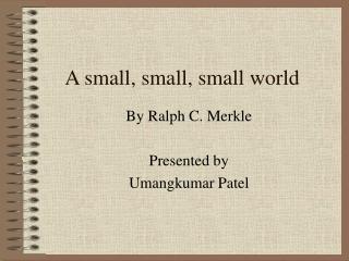 A small, small, small world
