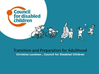 Transition and Preparation for Adulthood Christine Lenehan , Council for Disabled Children