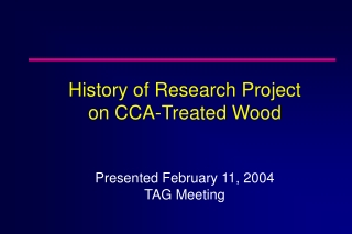 History of Research Project  on CCA-Treated Wood Presented February 11, 2004 TAG Meeting