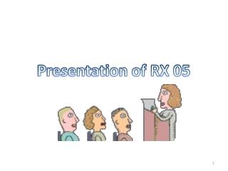 Presentation of RX 05