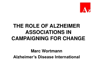 THE ROLE OF ALZHEIMER ASSOCIATIONS IN CAMPAIGNING FOR CHANGE Marc Wortmann