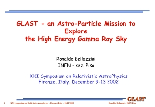 GLAST - an Astro-Particle Mission to Explore  the High Energy Gamma Ray Sky Ronaldo Bellazzini