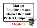 Market Equilibrium and  Market Demand: Perfect Competition