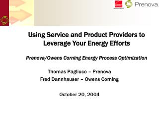 Using Service and Product Providers to Leverage Your Energy Efforts Prenova/Owens Corning Energy Process Optimization
