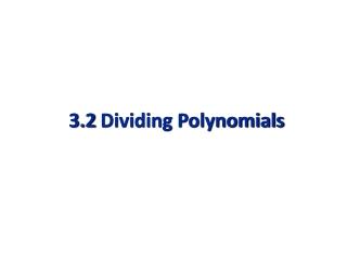 3.2  Dividing Polynomials