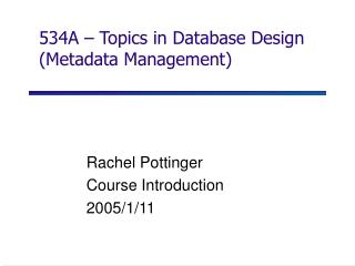 534A – Topics in Database Design (Metadata Management)