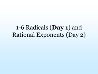 1-6 Radicals ( Day 1 ) and  Rational Exponents (Day 2)