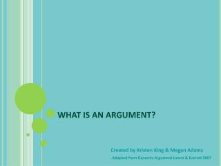 WHAT IS AN ARGUMENT?