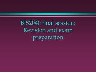 BIS2040 final session: Revision and exam preparation