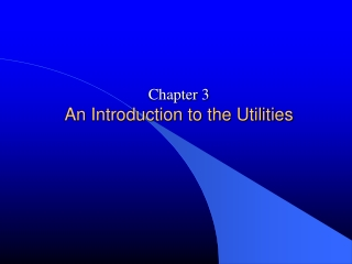 Chapter 3 An Introduction to the Utilities
