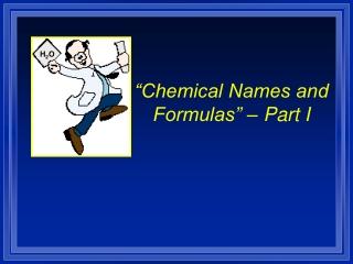 """Chemical Names and Formulas"" – Part I"