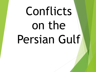Conflicts  on the  Persian Gulf