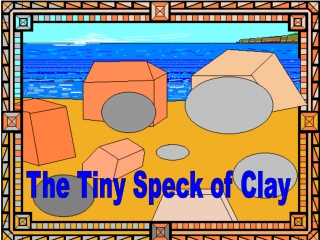 The Tiny Speck of Clay