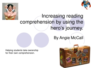 Increasing reading comprehension by using the hero's journey.