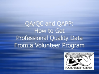 QA/QC and QAPP:  How to Get  Professional Quality Data  From a Volunteer Program