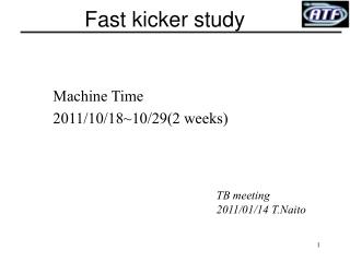 Fast kicker study