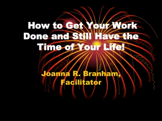 How to Get Your Work Done and Still Have the Time of Your Life!