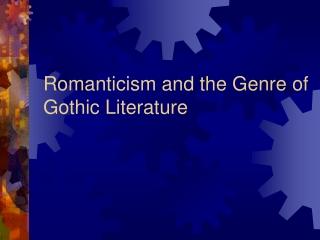 Romanticism and the Genre of Gothic Literature