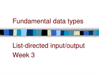 Fundamental data types List-directed input/output Week 3