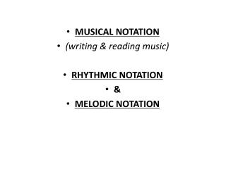 MUSICAL NOTATION  (writing & reading music) RHYTHMIC NOTATION & MELODIC NOTATION