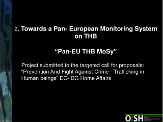 "2 .  Towards a  Pan- European Monitoring System on  THB ""Pan-EU THB  MoSy """