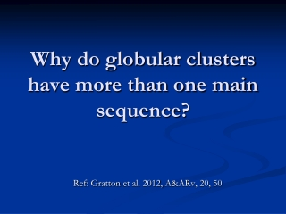 Why do globular clusters have more than one main sequence?