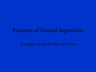 Features of Glacial deposition