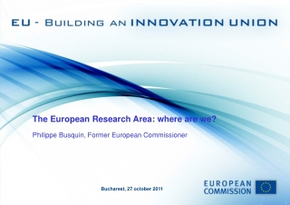 The European Research Area: where are we? Philippe Busquin, Former European Commissioner