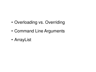 Overloading vs. Overriding Command Line Arguments ArrayList