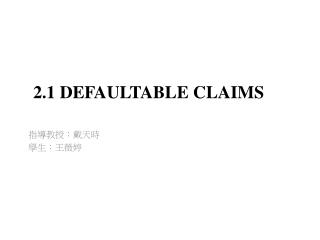 2.1 DEFAULTABLE CLAIMS