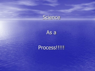Science  As a Process!!!!!