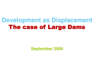 Development as Displacement The case of Large Dams