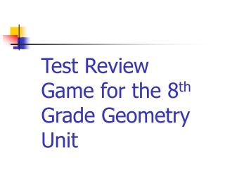 Test Review Game for the 8 th Grade Geometry Unit