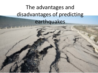 The advantages and disadvantages of predicting earthquakes