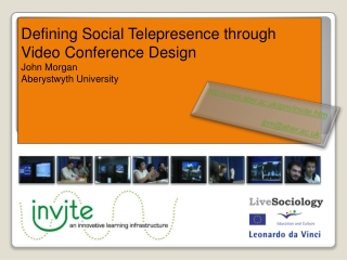 Defining Social Telepresence through  Video Conference Design John Morgan Aberystwyth University