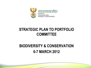 STRATEGIC PLAN TO PORTFOLIO COMMITTEE BIODIVERSITY & CONSERVATION 6-7 MARCH 2012