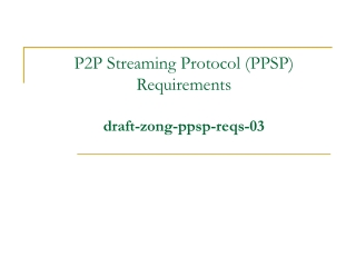 P2P Streaming Protocol (PPSP) Requirements draft-zong-ppsp-reqs-03