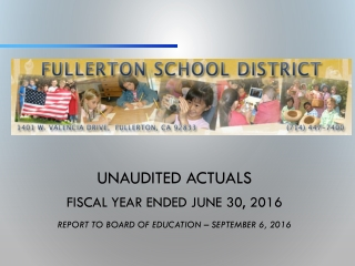 Unaudited Actuals Fiscal Year Ended June 30, 2016 Report to Board of Education – September 6, 2016
