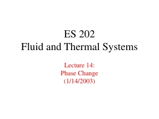 ES 202 Fluid and Thermal Systems Lecture 14: Phase Change (1/14/2003)