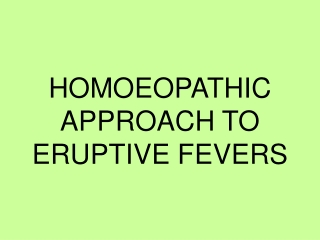 HOMOEOPATHIC APPROACH TO ERUPTIVE FEVERS