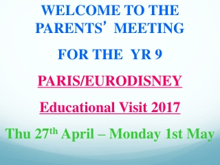 WELCOME TO THE PARENTS '  MEETING  FOR THEYR 9 PARIS/EURODISNEY Educational Visit 2017