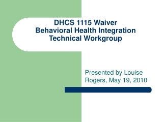 DHCS 1115 Waiver  Behavioral Health Integration Technical Workgroup