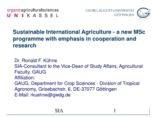 Dr. Ronald F. Kühne SIA-Consultant to the Vice-Dean of Study Affairs, Agricultural Faculty, GAUG
