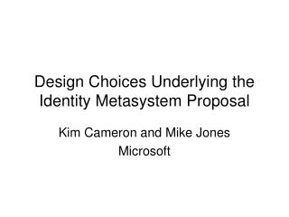 Design Choices Underlying the Identity Metasystem Proposal