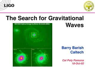 The Search for Gravitational Waves Barry Barish Caltech Cal Poly Pomona 18-Oct-02