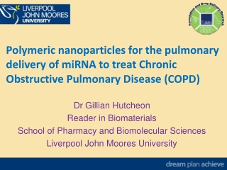 Dr Gillian Hutcheon Reader in Biomaterials  School of Pharmacy and Biomolecular Sciences