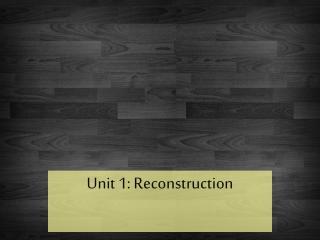 Unit 1: Reconstruction