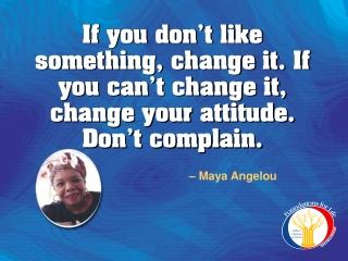 – Maya Angelou