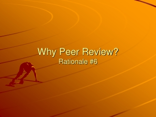 Why Peer Review? Rationale #6