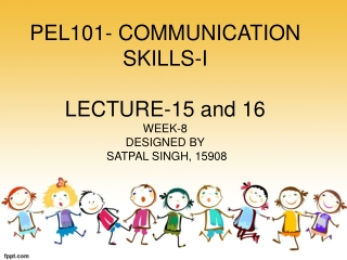 PEL101- COMMUNICATION SKILLS-I LECTURE-15 and 16 WEEK-8 DESIGNED BY  SATPAL SINGH, 15908
